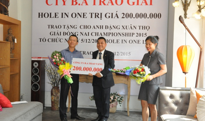 "LỄ TRAO GIẢI ""HOLE IN ONE"" TRONG KHUÔN KHỔ GIẢI ""DONG NAI CLUB CHAMPIONSHIP 2015"" DO B.A FURNITURE T"